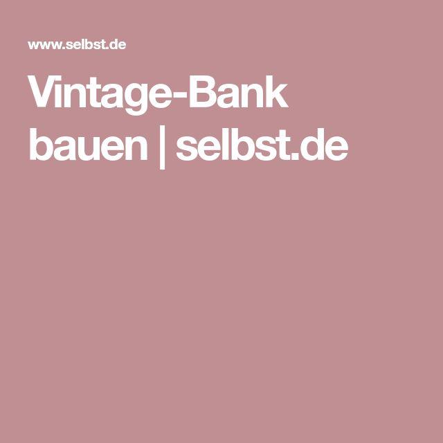 Vintage-Bank bauen   selbst.de