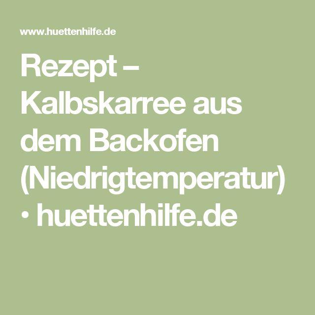 Rezept – Kalbskarree aus dem Backofen (Niedrigtemperatur) • huettenhilfe.de