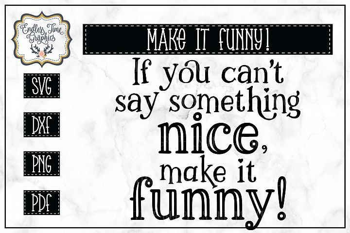 If You Can T Say Something Nice Make It Funny Svg For Commercial Use By Endless Time Graphics Funny Svg Say Something Nice Svg