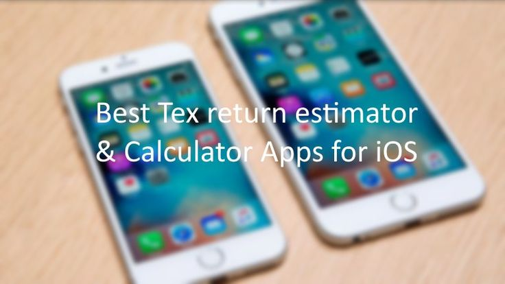 Calculate Tex on current past year income using best Tex return estimator apps for iPhone, iPad Get Tax amount, prepare yourself to pay in Tex filling.