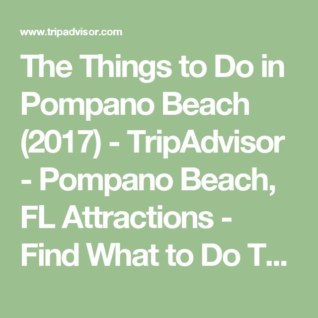 The Things to Do in Pompano Beach (2017) - TripAdvisor - Pompano Beach, FL Attractions - Find What to Do Today, This Weekend, or in February