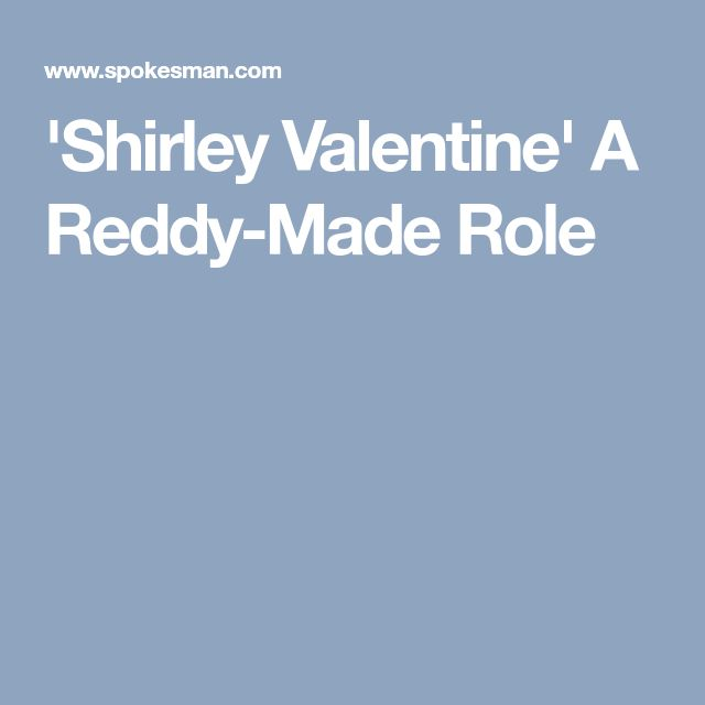 'Shirley Valentine' A Reddy-Made Role