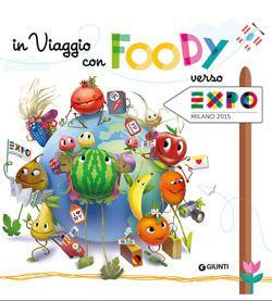 Libri sull'alimentazione per bambini da 5 a 8 anni - Educazione alimentare per mangiare sano - In viaggio con Foody verso Expo - Giunti Junior