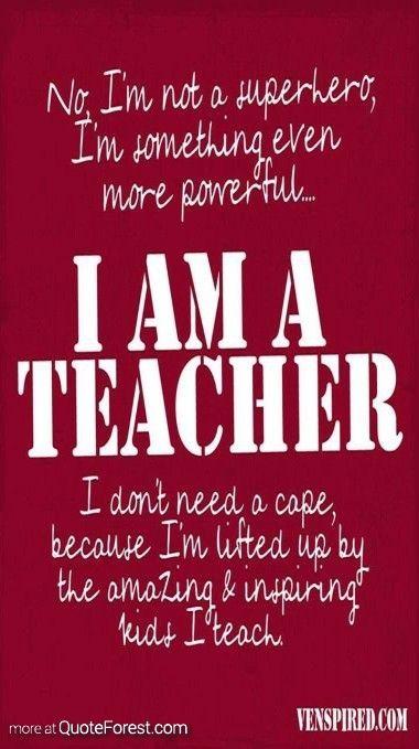 I AM A TEACHER at http://www.quoteforest.com/index.php/posts/133648-I-AM-A-TEACHER