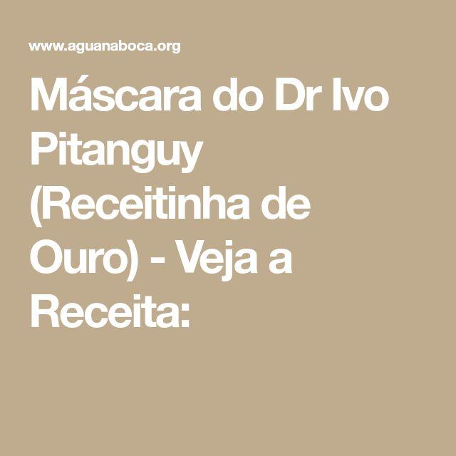 Máscara do Dr Ivo Pitanguy (Receitinha de Ouro) - Veja a Receita: