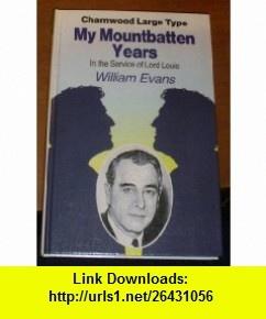 My Mountbatten Years (Charnwood Large Print Library Series) (9780708985779) William Evans , ISBN-10: 0708985777  , ISBN-13: 978-0708985779 ,  , tutorials , pdf , ebook , torrent , downloads , rapidshare , filesonic , hotfile , megaupload , fileserve