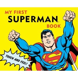 My First Superman Book: Touch and Feel (my kid will have this...maybe the batman one too!! haha)
