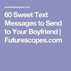 60 Sweet Text Messages to Send to Your Boyfriend | Futurescopes.com