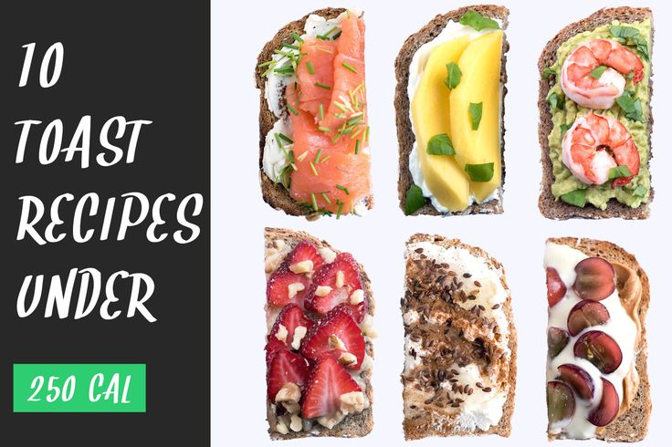 10 Sweet and Savory Toast Recipes (All Under 250 Calories)