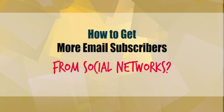How to Get More Email Subscribers from Social Networks?