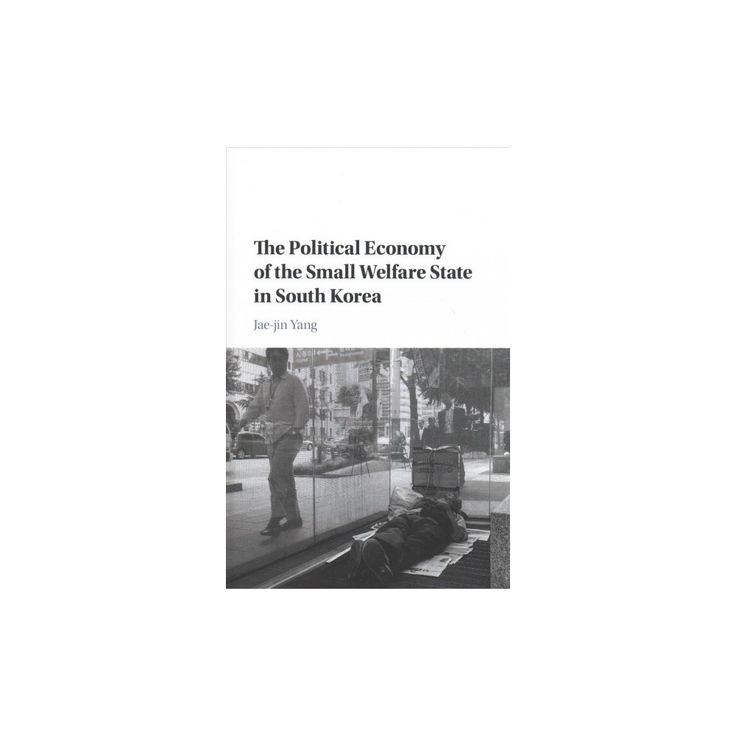 Political Economy of the Small Welfare State in South Korea (Hardcover) (Jae-jin Yang)