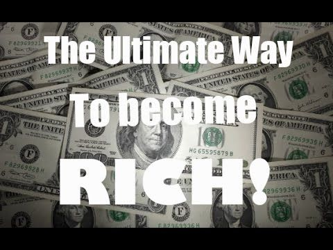 THE ULTIMATE WAY TO BECOME RICH! - YouTube The only guide to success you'll ever need!