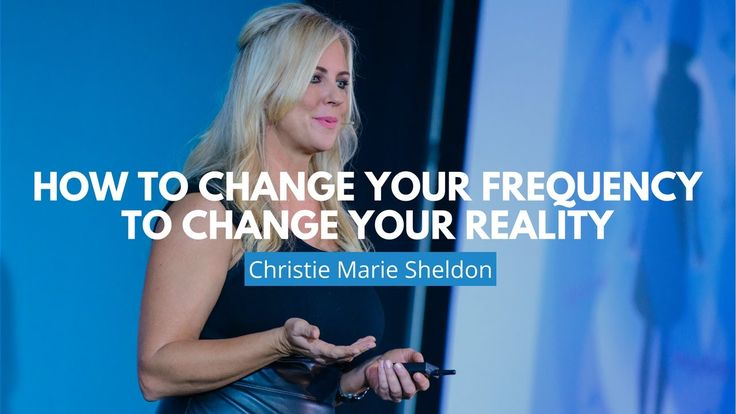 How to Change Your Frequency to Change Your Reality   Christie Marie She...