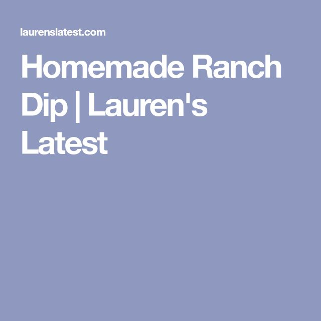 Homemade Ranch Dip | Lauren's Latest