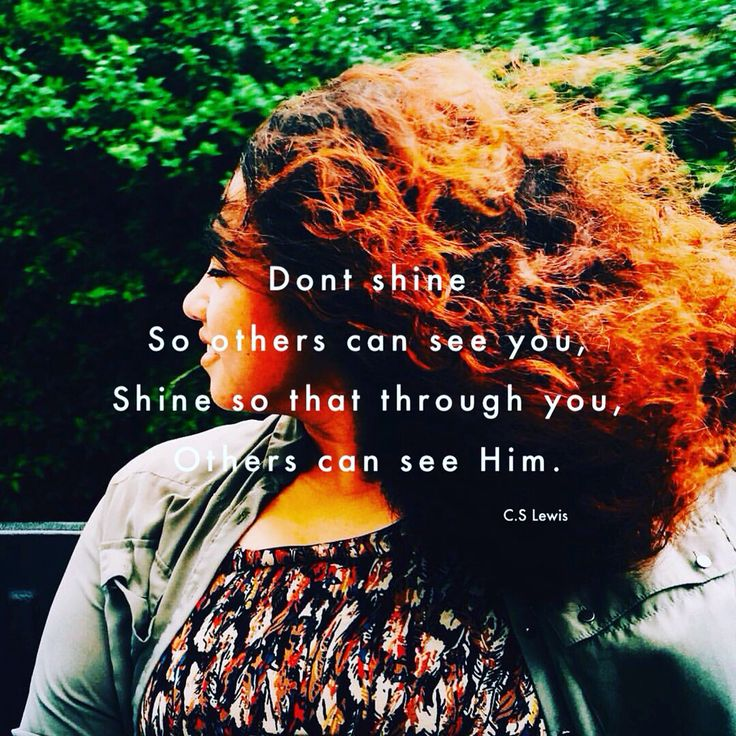 """""""Don't shine so others can see you, shine so that through you, others can see Him"""" - C.S Lewis  Jesus&I"""