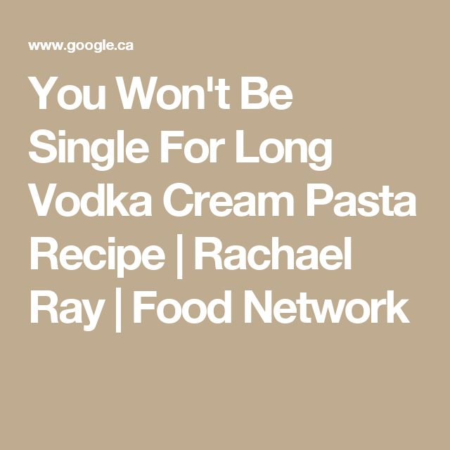 You Won't Be Single For Long Vodka Cream Pasta Recipe | Rachael Ray | Food Network