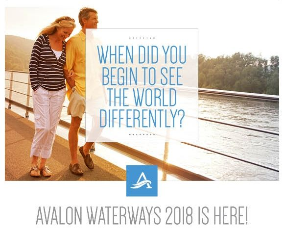 When Did You Begin to See the World Differently? Avalon Waterways 2018 is Here!