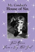 """Mz. Conduct's House Of Sin"" now available on Amazon! Years of my sexcapades and sex/relationship advice all wrapped up here!:  Dust Jackets, Favorite Places, Conduct House, Sex Relationships Advice,  Dust Covers, Book Jackets,  Dust Wrappers"
