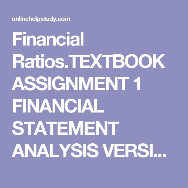 Financial Ratios.TEXTBOOK ASSIGNMENT 1 FINANCIAL STATEMENT ANALYSIS VERSION A Module/Week 1 (Ch. 3) Table 3-1