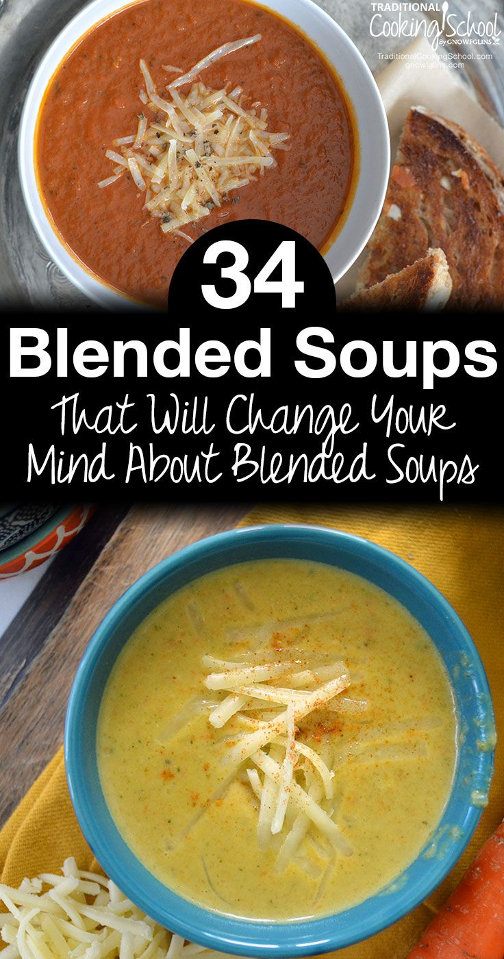 34 Blended Soups That Will Change Your Mind About Blended Soup   The poor blended soup... it doesn't get nearly the credit it deserves. Here are 34 blended soup recipes and 53 topping ideas that will change your mind forever about the humble blended soup!   TraditionalCookingSchool.com