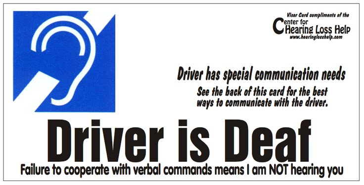 This blog has a printable Deaf Driver card and a Hard of Hearing Driver card.  Peace of mind in case the driver gets stopped for traffic violation.