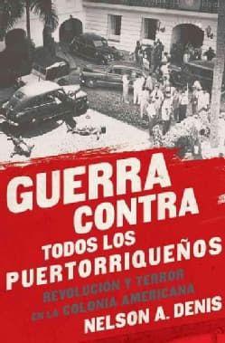 Guerra Contra Todos los Puertorriquenos / War Against All Puerto Ricans: Revolucion y Terror en la Colonia Americana (Paperback)