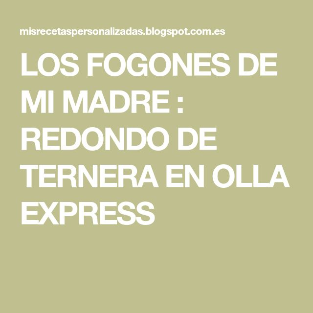 LOS FOGONES DE MI MADRE : REDONDO DE TERNERA EN OLLA EXPRESS