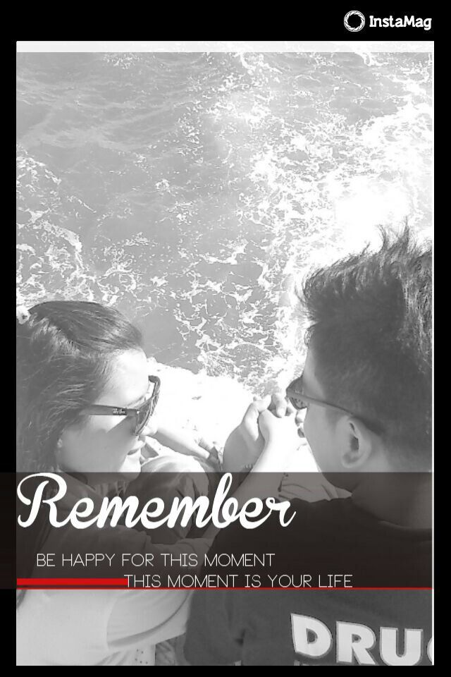 Remember! This is our life.
