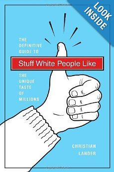 "Stuff White People Like: A Definitive Guide to the Unique Taste of Millions: Christian Lander. Chapters: ""Making you feel bad for not going outside, Wes Anderson movies..."" Oh too true."