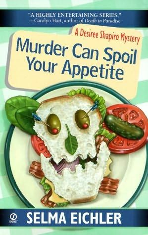 Murder Can Spoil Your Appetite (2000) (The seventh book in the Desiree Shapiro series) A novel by Selma Eichler