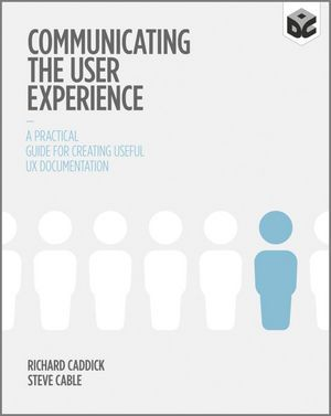Communicating the User Experience: A Practical Guide for Creating Useful UX Documentation (Thanks @Becky Nutt for sharing.)