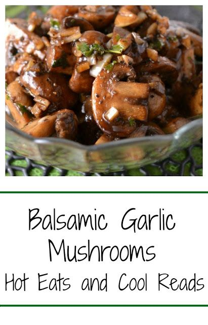 Perfect topper for steak or chicken, or also great as a side! Balsamic Garlic Mushrooms from Hot Eats and Cool Reads