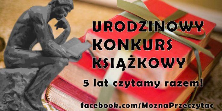 Z okazji naszych 5 urodzin mamy dla Was konkurs, w którym sami wybieracie dla siebie książkę. Szczegóły na fanpage: facebook.com/MoznaPrzeczytac