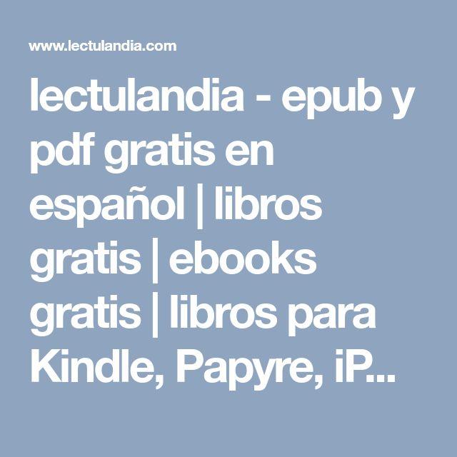 lectulandia - epub y pdf gratis en español   libros gratis   ebooks gratis   libros para Kindle, Papyre, iPad, iPhone, Android, Nook, Sony