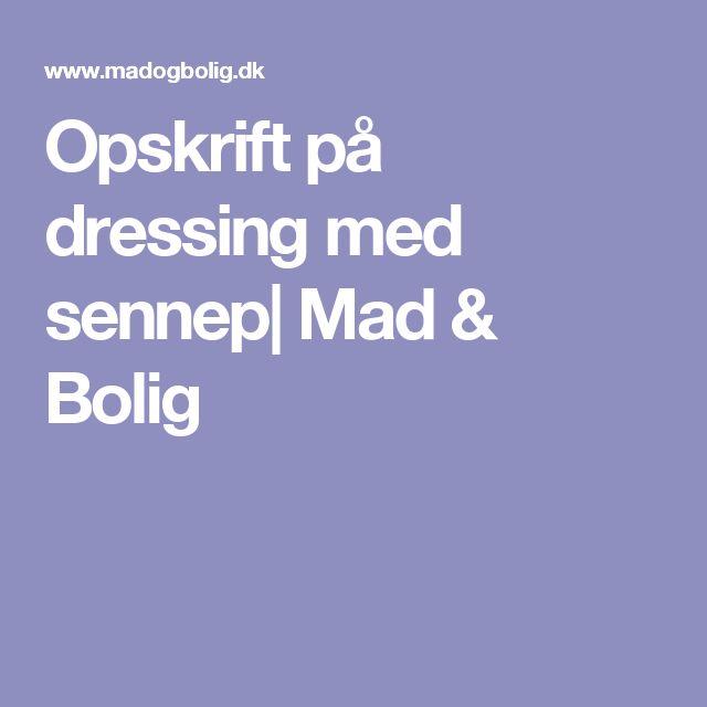 Opskrift på dressing med sennep| Mad & Bolig