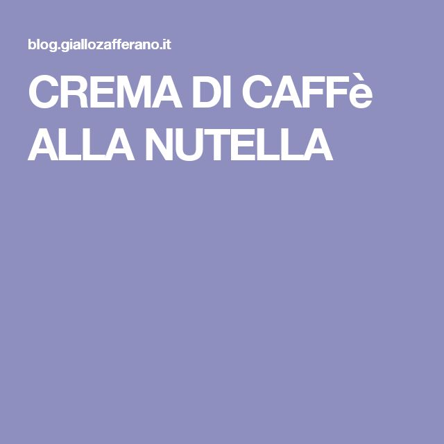 CREMA DI CAFFè ALLA NUTELLA