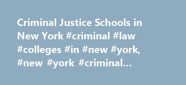 Criminal Justice Schools in New York #criminal #law #colleges #in #new #york, #new #york #criminal #justice #schools http://florida.nef2.com/criminal-justice-schools-in-new-york-criminal-law-colleges-in-new-york-new-york-criminal-justice-schools/  # New York Criminal Justice Degree Programs (found 87 schools) Whether you want to help capture criminals, maintain order in the courtroom, or work in a correctional facility, a criminal justice program in New York may be key to a new career in the…