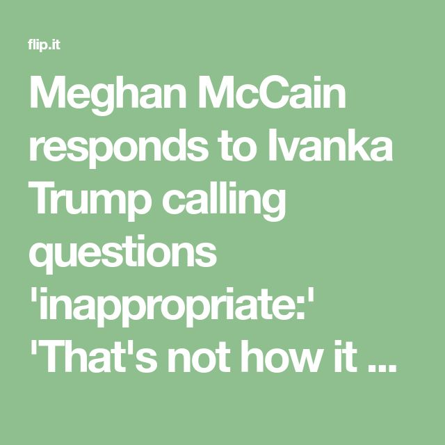 Meghan McCain responds to Ivanka Trump calling questions 'inappropriate:' 'That's not how it works'
