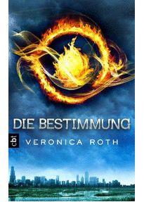 Die Bestimmung: Band 1 - Veronica Roth [Gebundene Ausgabe]