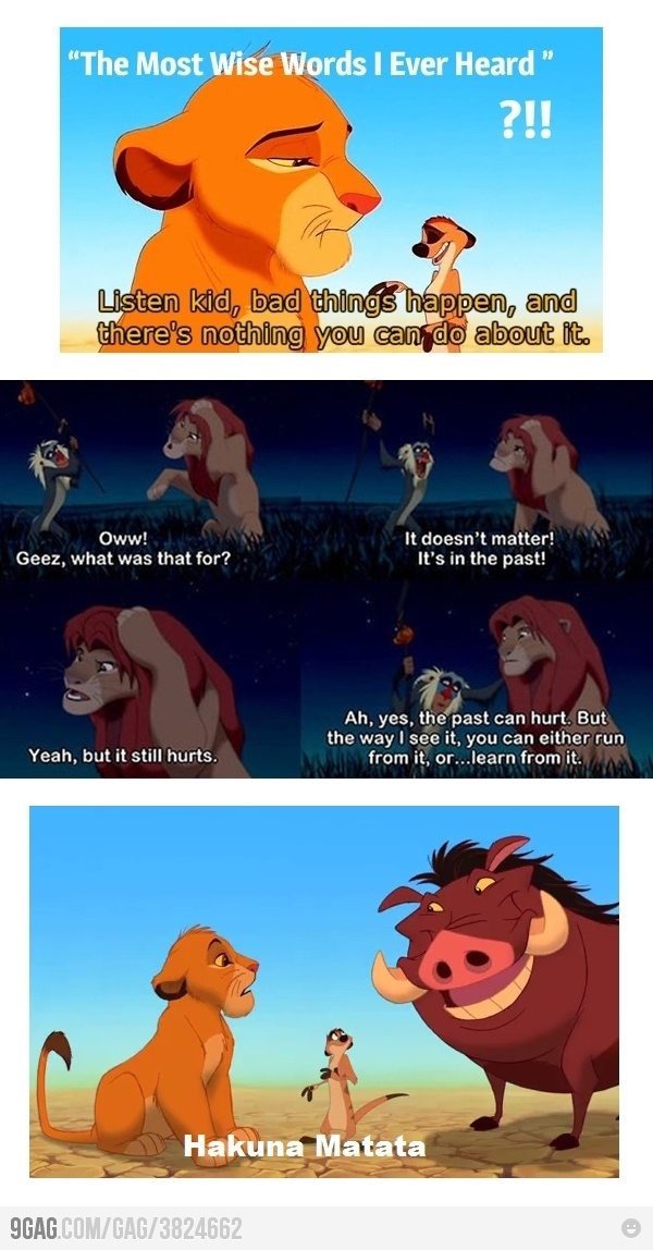 anything you need to know for life in one movie. Lion King!