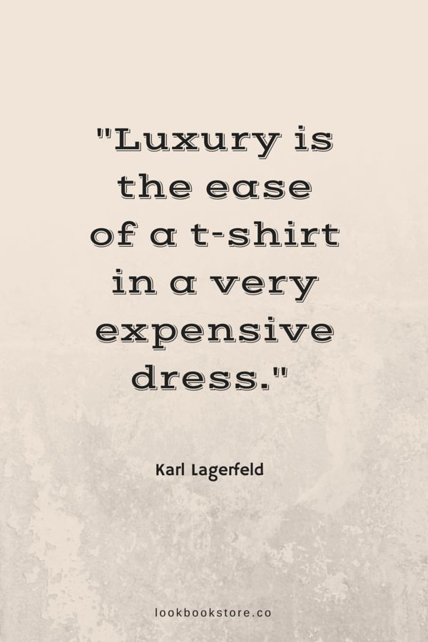 """""""Luxury is the ease of a t-shirt in a very expensive dress."""" ―Karl Lagerfeld   Lookbook Store Fashion Quotes"""