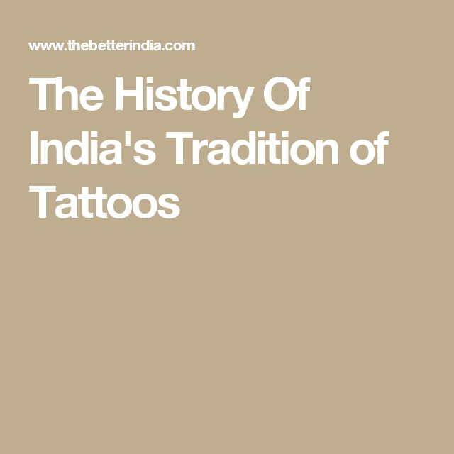 The History Of India's Tradition of Tattoos