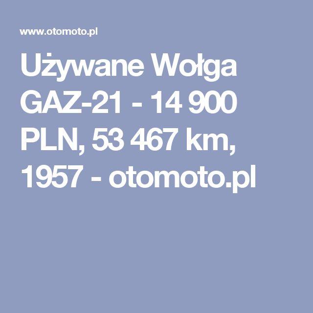 Używane Wołga GAZ-21 - 14 900 PLN, 53 467 km, 1957  - otomoto.pl