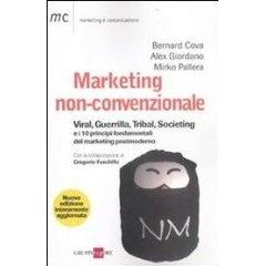 Marketing non-convenzionale. Viral, guerrilla, tribal, societing e i 10 principi fondamentali del marketing postmoderno (Marketing & comunicazione) - Versione Aggiornata