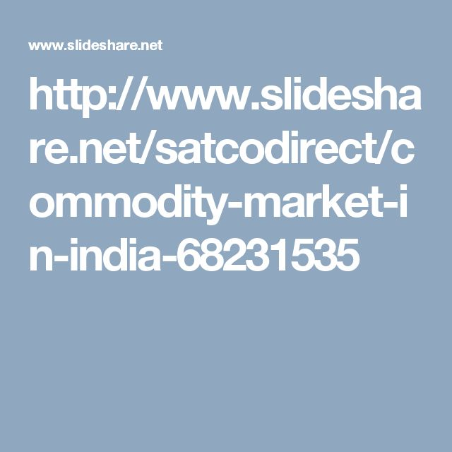 http://www.slideshare.net/satcodirect/commodity-market-in-india-68231535