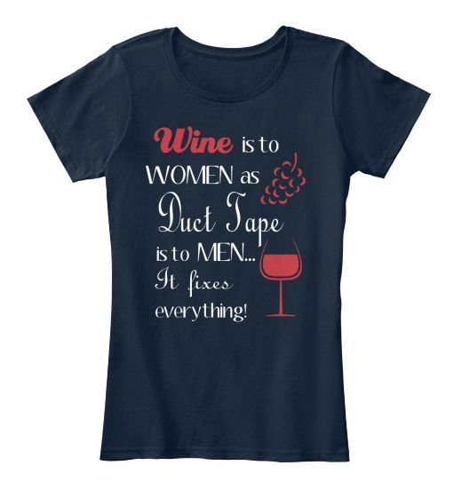 Wine is to Women asDuct Tape is to Men..It fixes ecerything!Limited Edition Tee,availabe in many different colors and style,choose your favorite from the bottom menù.Grab Yours Now!Order 2 or more to save on shipping cost.