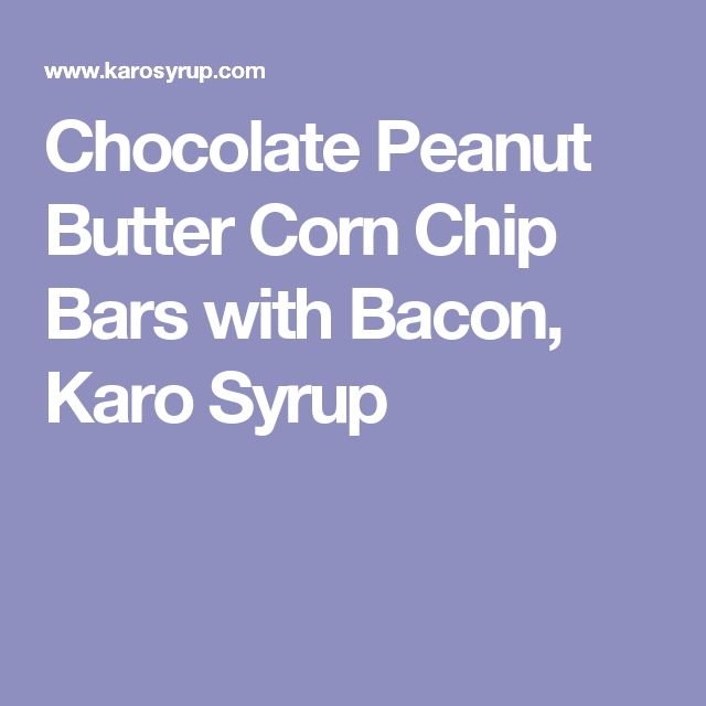Chocolate Peanut Butter Corn Chip Bars with Bacon, Karo Syrup