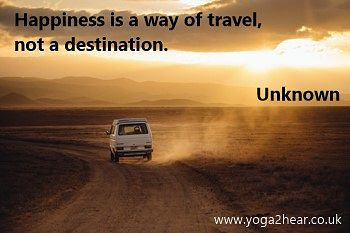 Happiness is a way of travel, not a destination.  Unknown