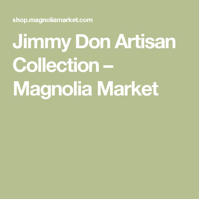Jimmy Don Artisan Collection – Magnolia Market