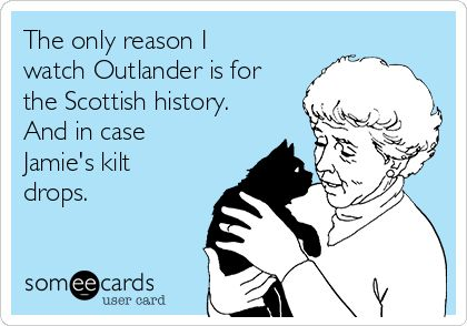 """The only reason I watch Outlander is for the Scottish history. And in case Jamie's kilt drops."" Black cat."